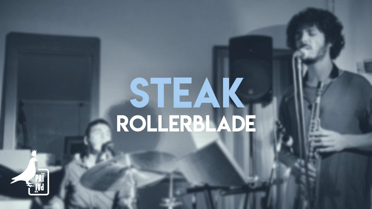STEAK - RollerBlader (live Paï Paï)